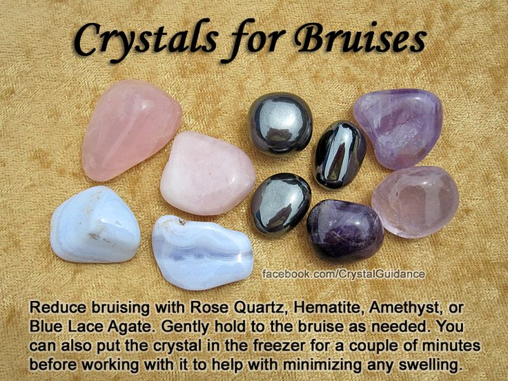Crystals for Bruises — Reduce bruising with Rose Quartz, Hematite, Amethyst, or Blue Lace Agate. Gently hold your preferred crystal to the bruise as needed. You can also put the crystal in the freezer (or under cold running water) for a couple of minutes before working with it to help minimizing any swelling.