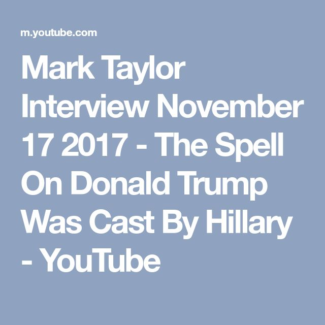 Mark Taylor Interview November 17 2017 - The Spell On Donald Trump Was Cast By Hillary - YouTube