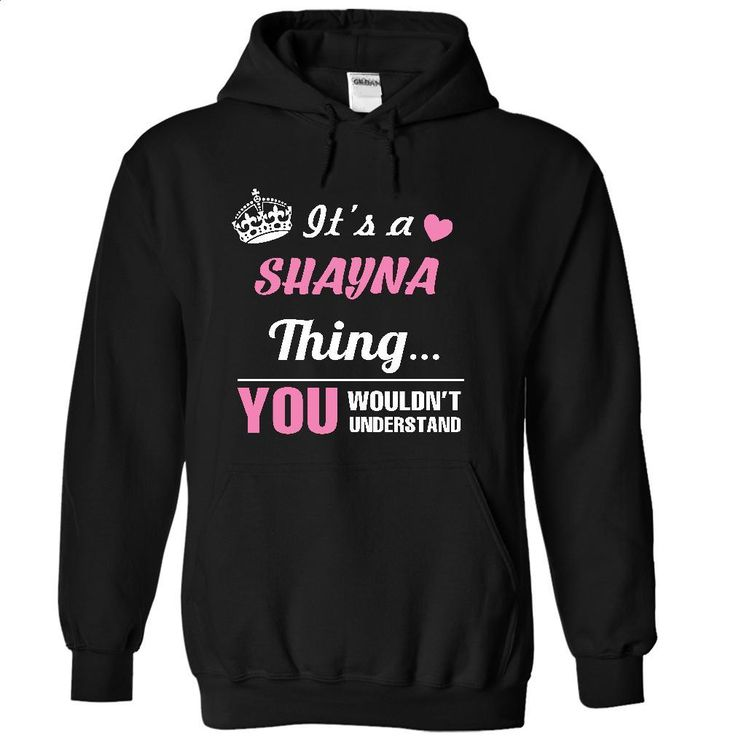 SHAYNA T Shirts, Hoodies, Sweatshirts - #custom sweatshirts #design t shirt. I WANT THIS => https://www.sunfrog.com/Names/SHAYNA-4181-Black-31386405-Hoodie.html?60505