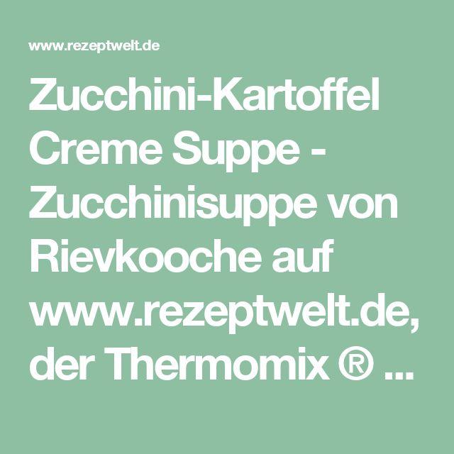 Zucchini-Kartoffel Creme Suppe - Zucchinisuppe von Rievkooche auf www.rezeptwelt.de, der Thermomix ® Community