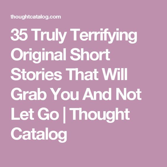 35 Truly Terrifying Original Short Stories That Will Grab You And Not Let Go | Thought Catalog