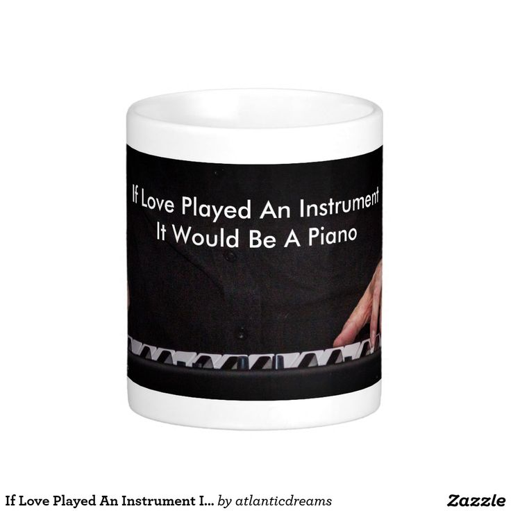 If Love Played An Instrument It Would Be A Piano Classic White Coffee Mug