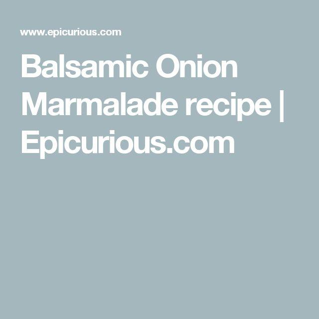 Balsamic Onion Marmalade recipe | Epicurious.com