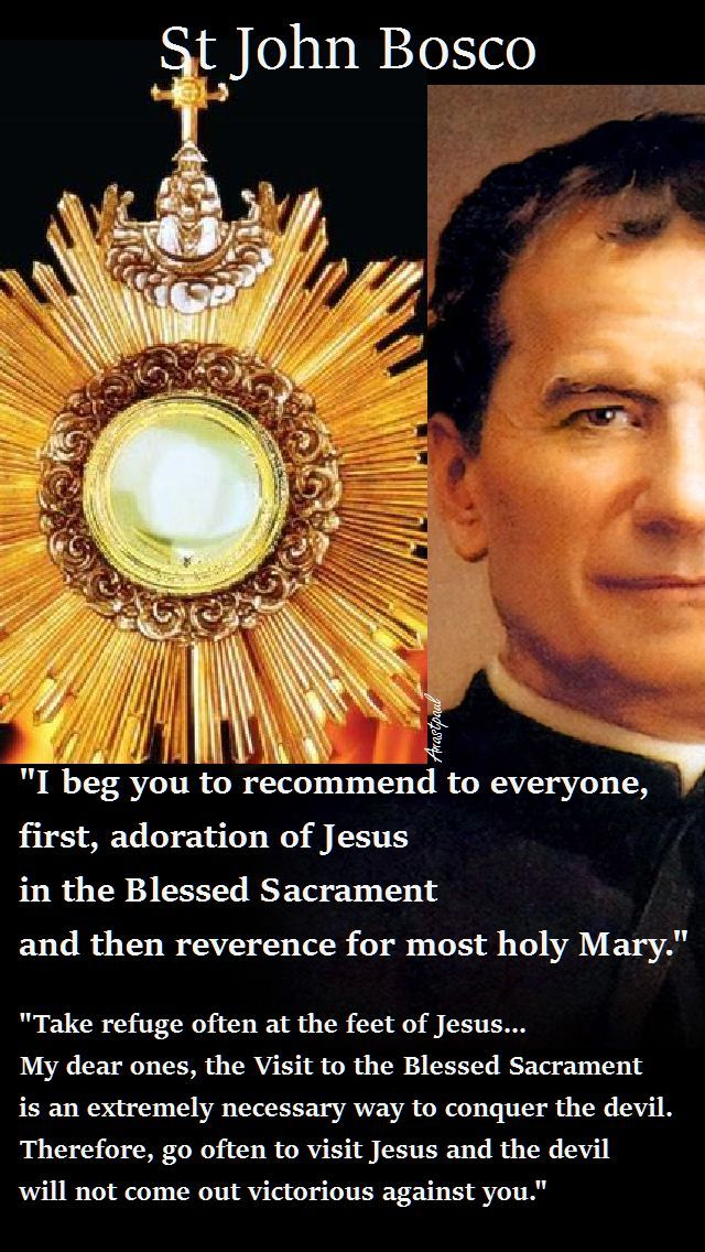 """St.John Bosco - """"I beg you to recommend to everyone, first, adoration of Jesus in the Blessed Sacrament and then reverence for most holy Mary."""" ~ Anastpaul - Jan. 31, 2017"""