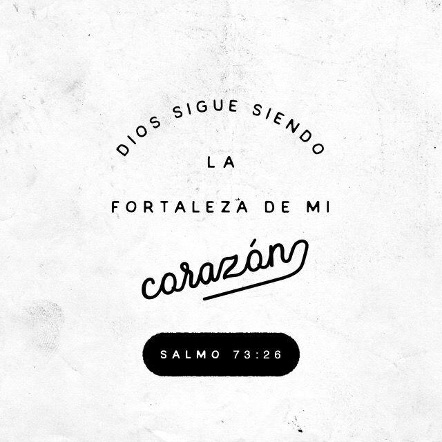 """""""Mi carne y mi corazón pueden desfallecer, pero Dios es la fortaleza de mi corazón y mi porción para siempre."""" Salmos 73:26"""