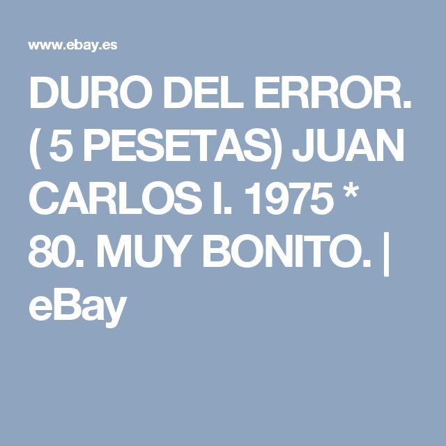 DURO DEL ERROR. ( 5 PESETAS) JUAN CARLOS I. 1975 * 80. MUY BONITO. | eBay