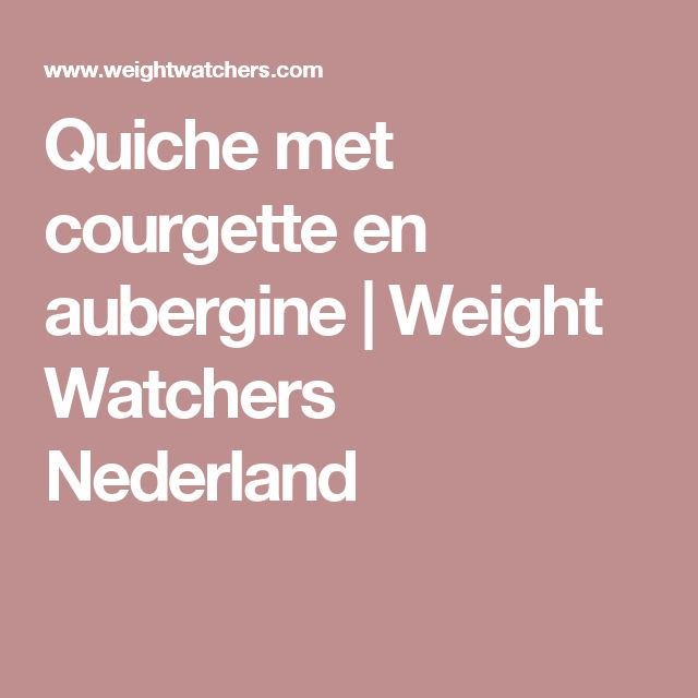 Quiche met courgette en aubergine | Weight Watchers Nederland