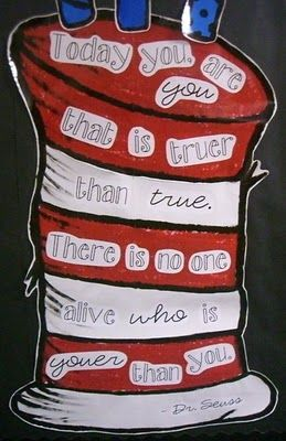 """dr. seuss - """"Today you are you that is truer than true.  There is no one alive who is youer than you."""""""