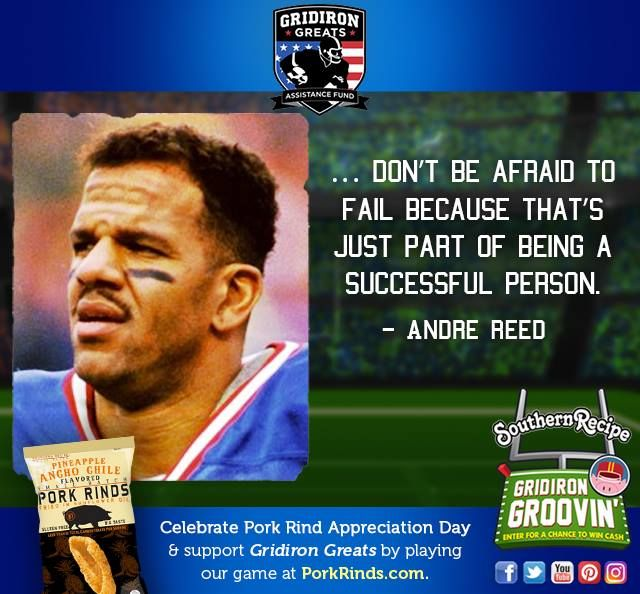 """""""...Don't be afraid to fail because that's just part of being a successful person."""" - Andre Reed. Celebrate #PorkRindAppreciationDay and support Gridiron Greats Assistance Fund by entering our Gridiron Groovin' game for your chance at #winning $2500! Click the pin! . . . #Snacks #Protein #Foodie #CraftBeer #FitFoodies #PorkRind #PorkRinds #Fun #Delicious #Snack #Workout #PorkRindAppreciationMonth #GridironGroovin #Touchdown #Contest #Win #Football #SuperBowl #BigGame"""
