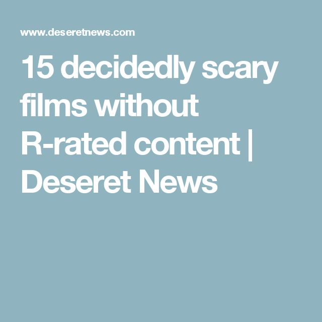 15 decidedly scary films without R-rated content | Deseret News