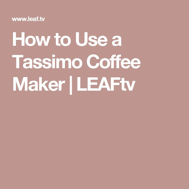 How to Use a Tassimo Coffee Maker | LEAFtv