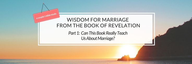 The book of Revelation isn't just about prophecy. It has much to teach us about living a godly life today...including in marriage.
