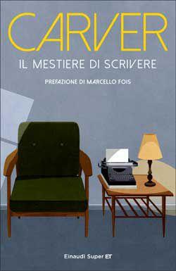 Raymond Carver, Il mestiere di scrivere. Esercizi, lezioni, saggi di scrittura creativa, Super ET