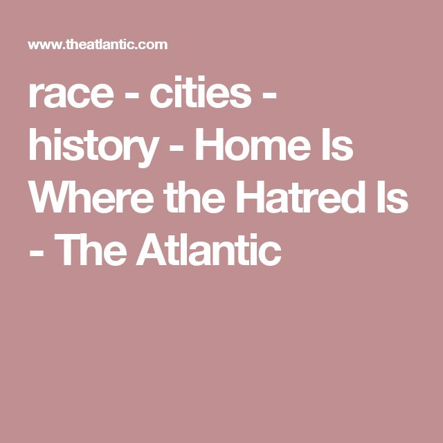race - cities - history - Home Is Where the Hatred Is - The Atlantic
