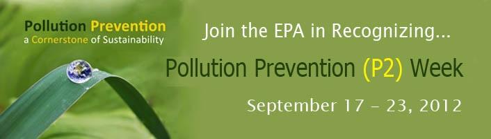 Pollution Prevention Week   Pollution Prevention Week, September 17 - 23, 2012   US EPA