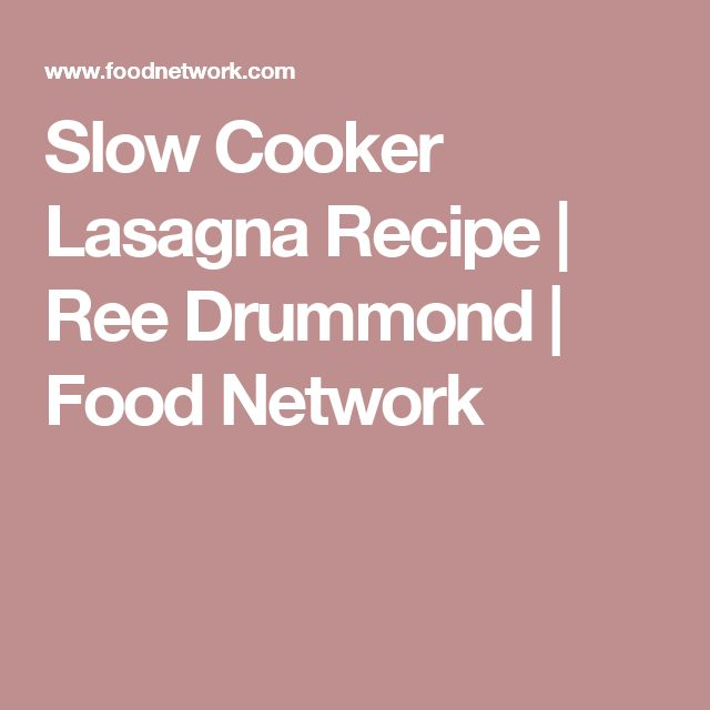 Slow Cooker Lasagna Recipe | Ree Drummond | Food Network