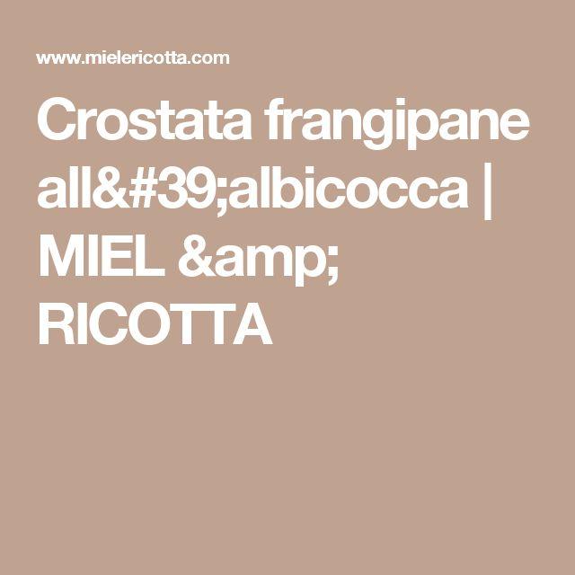 Crostata frangipane all'albicocca | MIEL & RICOTTA