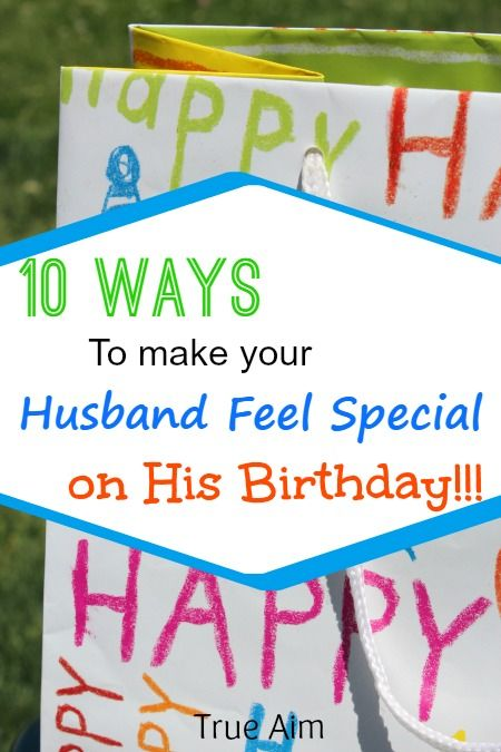 Make your husband feel special on his Birthday with these 10 special gestures.