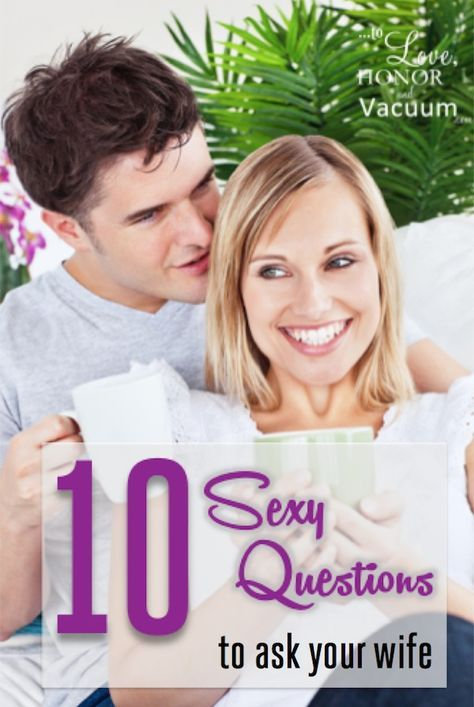 10 Sexy Questions to Ask Your Wife--share this with every husband you know!