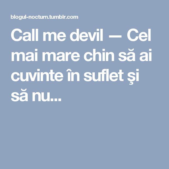 Call me devil — Cel mai mare chin să ai cuvinte în suflet şi să nu...
