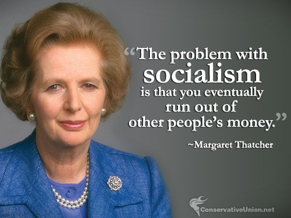 """The problem with socialism is that you eventually run out of other people's money."" ~Margaret Thatcher  #conservative #quotes #conservatism"