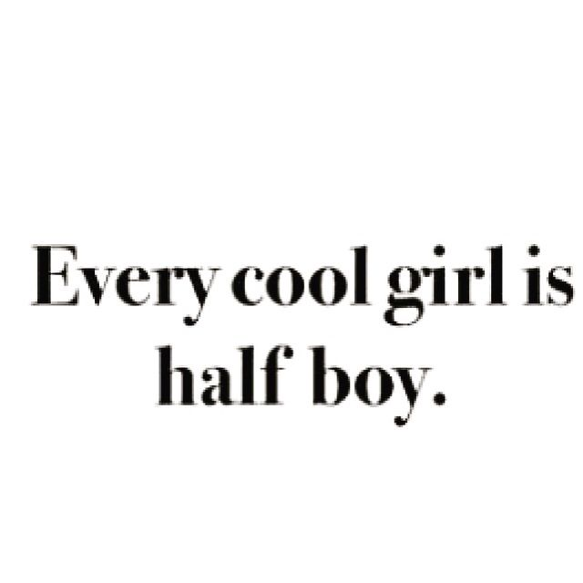 Every cool girl is half boy