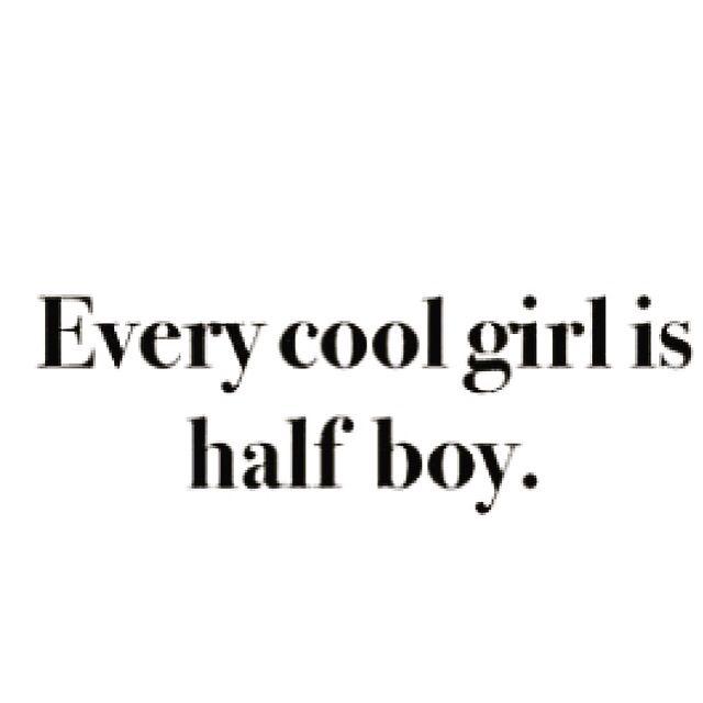 Every cool girl is half boy