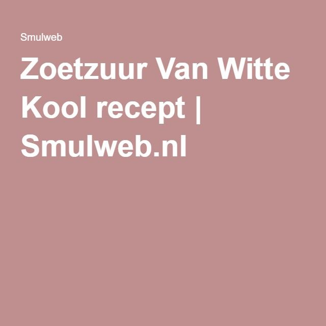 Zoetzuur Van Witte Kool recept | Smulweb.nl