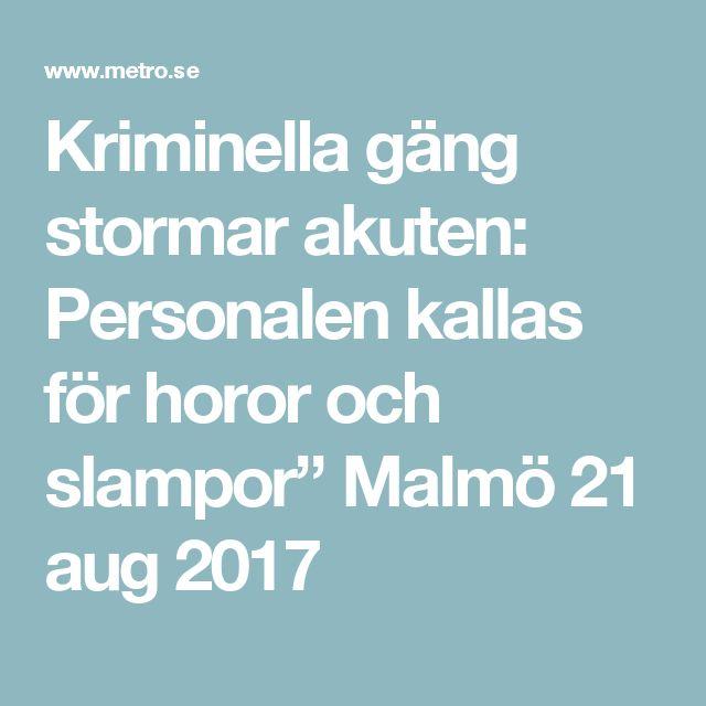 """Kriminella gäng stormar akuten: Personalen kallas för horor och slampor"""" Malmö 21 aug 2017"""