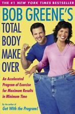 Bob Greene's Total Body Makeover: An Accelerated Program of Exercise for Maximum