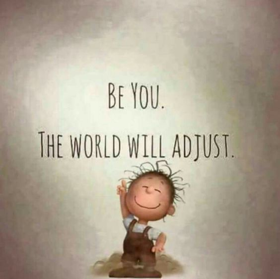 ~Be you. The world will adjust~