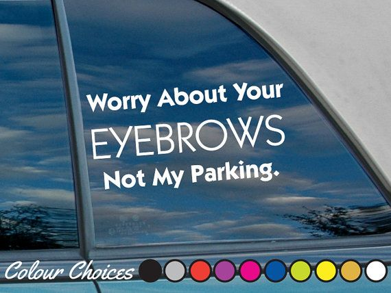 Items similar to worry about your eyebrows not my parking funny car sticker macbook sticker funny decal girly car sticker cute car sticker