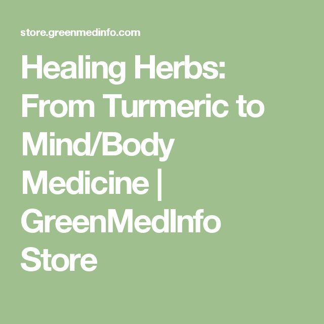 Healing Herbs: From Turmeric to Mind/Body Medicine | GreenMedInfo Store