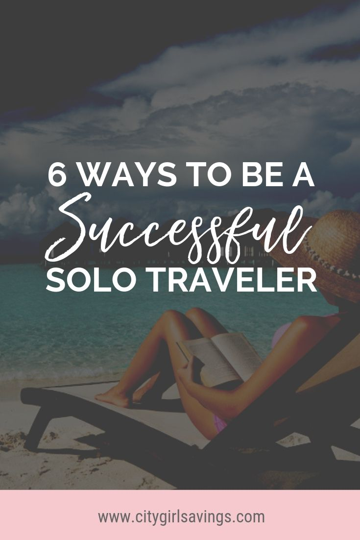 6 Ways To Be A Successful Solo Traveler Budget Travel Solo