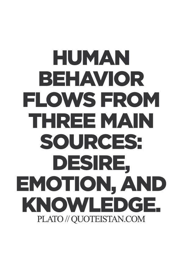 Human behavior flows from three main sources desire emotion and #knowledge. http://www.quoteistan.com/2015/08/human-behavior-flows-from-three-main.html