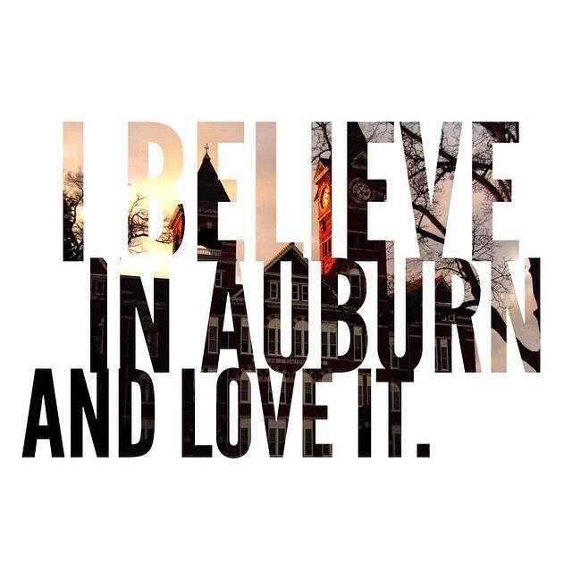 I  believe in Auburn and love it.