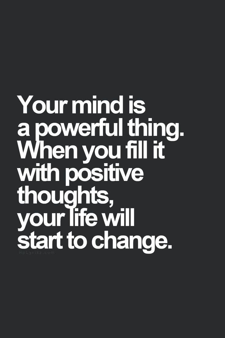 Your mind is a powerful thing. When you fill it with positive thoughts, your life will start to change. Be kind to yourself and kind to others with your thoughts- stay positive, it's easy to get caught up in the day to day drama routine but not today.  #thoughts #positivevibesonly