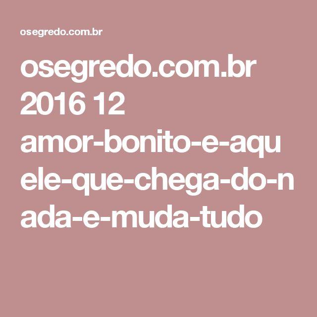 osegredo.com.br 2016 12 amor-bonito-e-aquele-que-chega-do-nada-e-muda-tudo