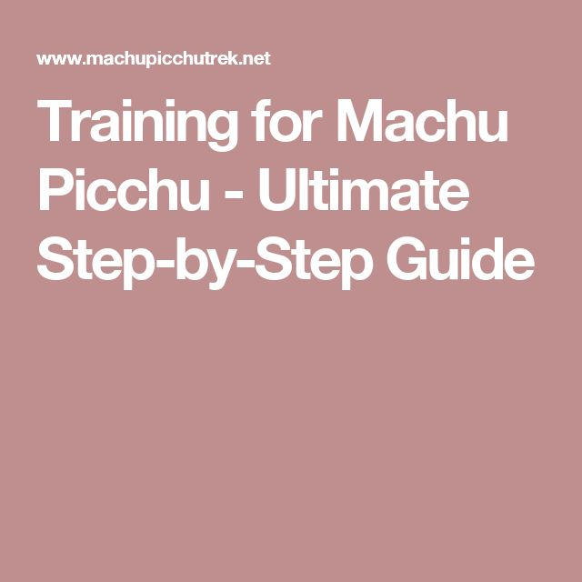Training for Machu Picchu - Ultimate Step-by-Step Guide