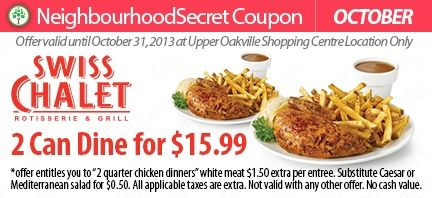 2 can dine for $15.99 at Swiss Chalet. Print your coupon http://neighbourhoodsecret.net