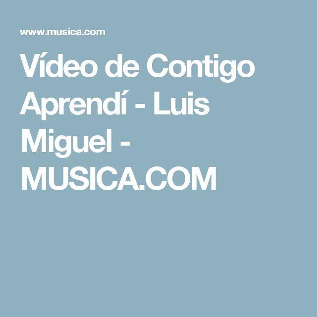 Vídeo de Contigo Aprendí - Luis Miguel - MUSICA.COM