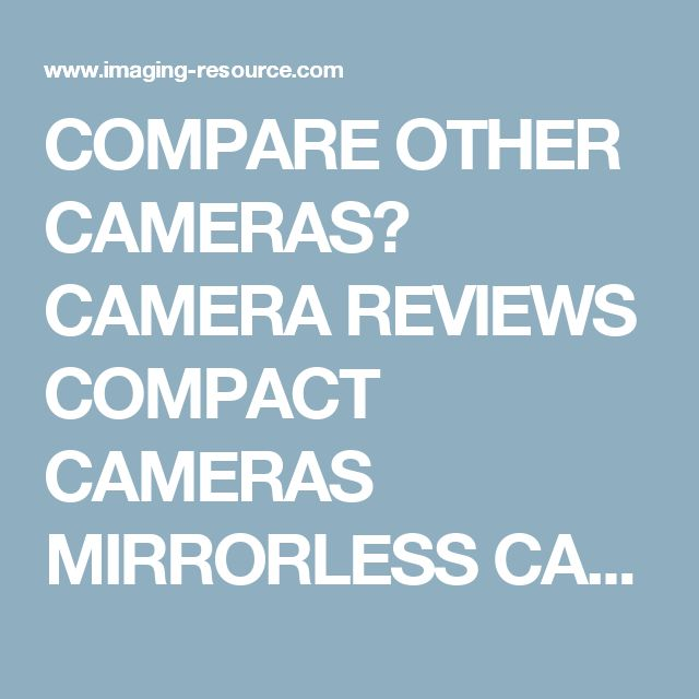 COMPARE OTHER CAMERAS? CAMERA REVIEWS COMPACT CAMERAS MIRRORLESS CAMERAS DSLR CAMERAS CANON CAMERAS NIKON CAMERAS ALL BRANDS COMPARE CAMERAS COMPARE IMAGES PHOTO NEWS PHOTO OF THE DAY LENS REVIEWS PRINTER REVIEWS BEST CAMERAS ABOUT US CONTACT US ADVERTISING USAGE POLICY PRIVACY POLICY FACEBOOK TWITTER GOOGLE+
