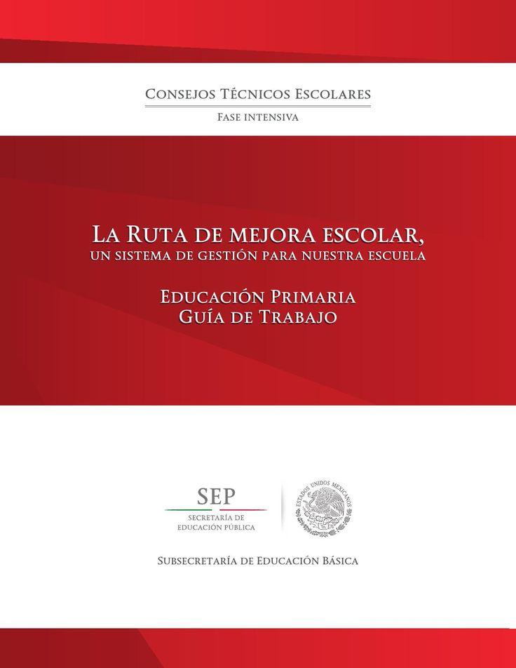 CTE Ruta de Mejora ~ Guía de Trabajo  Guía de Trabajo para la Ruta de Mejora del Consejo Técnico Escolar 2014 - 2015 Fase intensiva