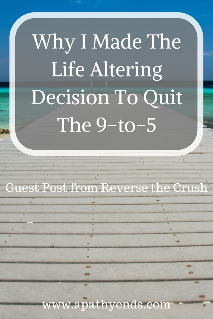 Why I Made The Life Altering Decision To Quit The 9 To 5 Via