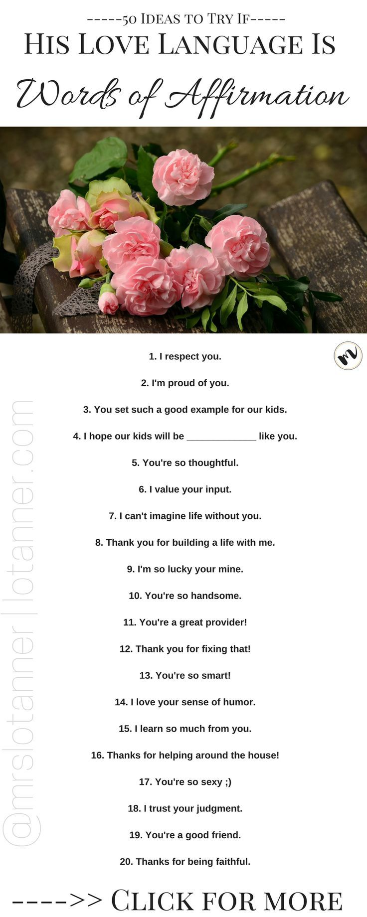 50 starter phrases, one-liners, and creative ideas you can use to show your husband you love him if his primary love language is Words of Affirmation.  http://www.lotanner.com/love-languages-words-of-affirmation @mrslotanner