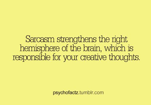 haha! gud thing i use sarcasm a lot! not sure if i believe this tho!