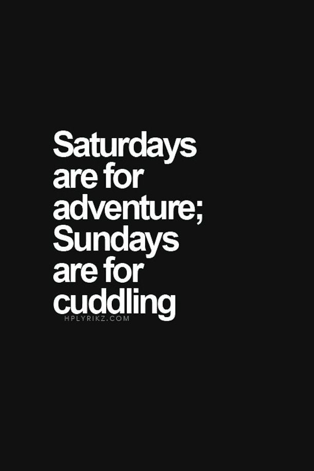 """""""Saturdays are for adventure; Sundays are for cuddling"""" Pretty much. #love #quotes"""
