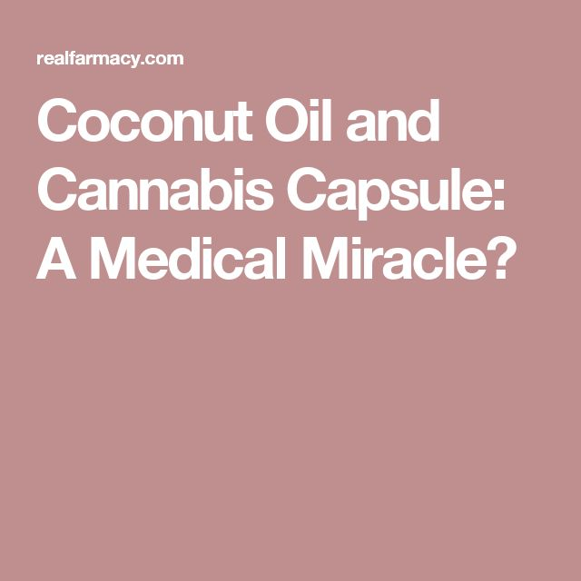 Coconut Oil and Cannabis Capsule: A Medical Miracle?