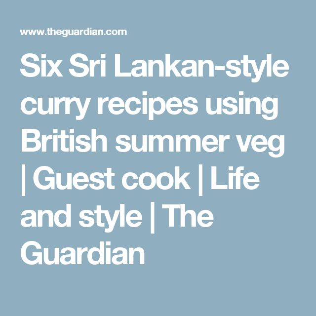 Six Sri Lankan-style curry recipes using British summer veg | Guest cook | Life and style | The Guardian