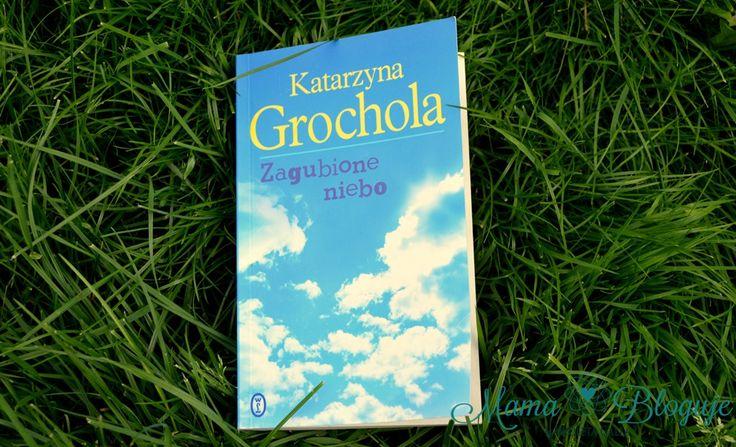 Zagubione niebo, Katarzyna Grochola #książki #książka #recenzja #blog #biblioteczka